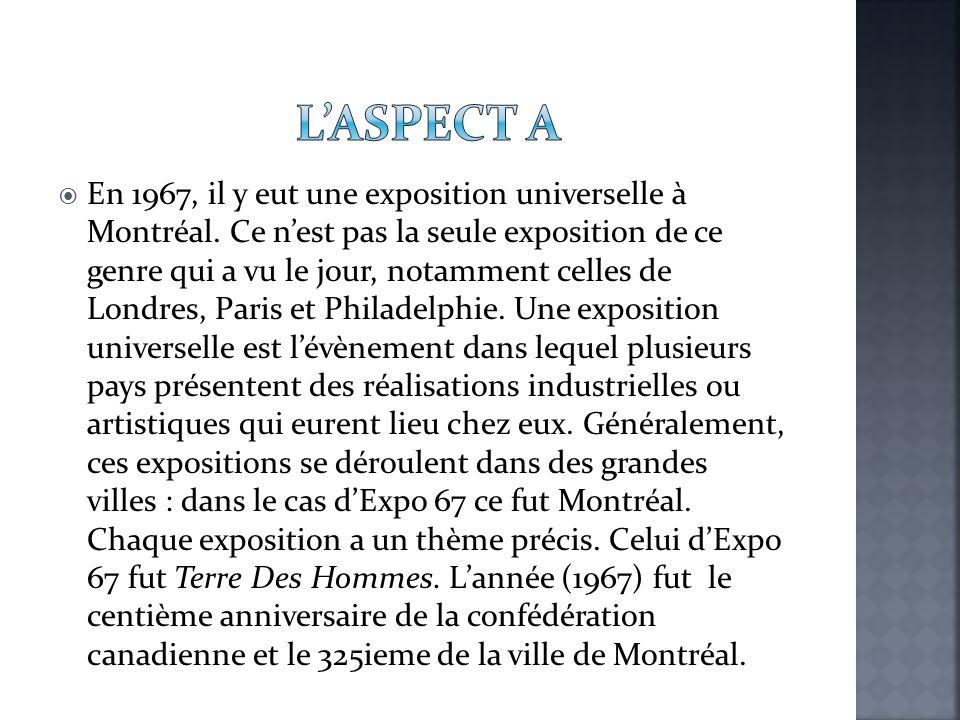  En 1967, il y eut une exposition universelle à Montréal. Ce n'est pas la seule exposition de ce genre qui a vu le jour, notamment celles de Londres,