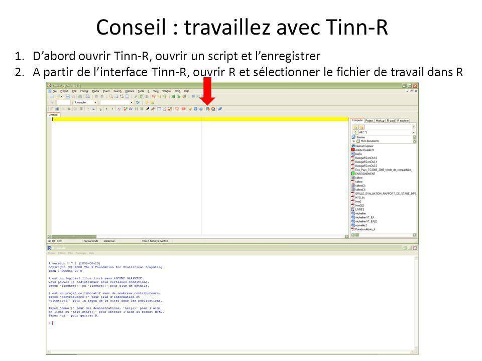Conseil : travaillez avec Tinn-R 1.D'abord ouvrir Tinn-R, ouvrir un script et l'enregistrer 2.A partir de l'interface Tinn-R, ouvrir R et sélectionner le fichier de travail dans R