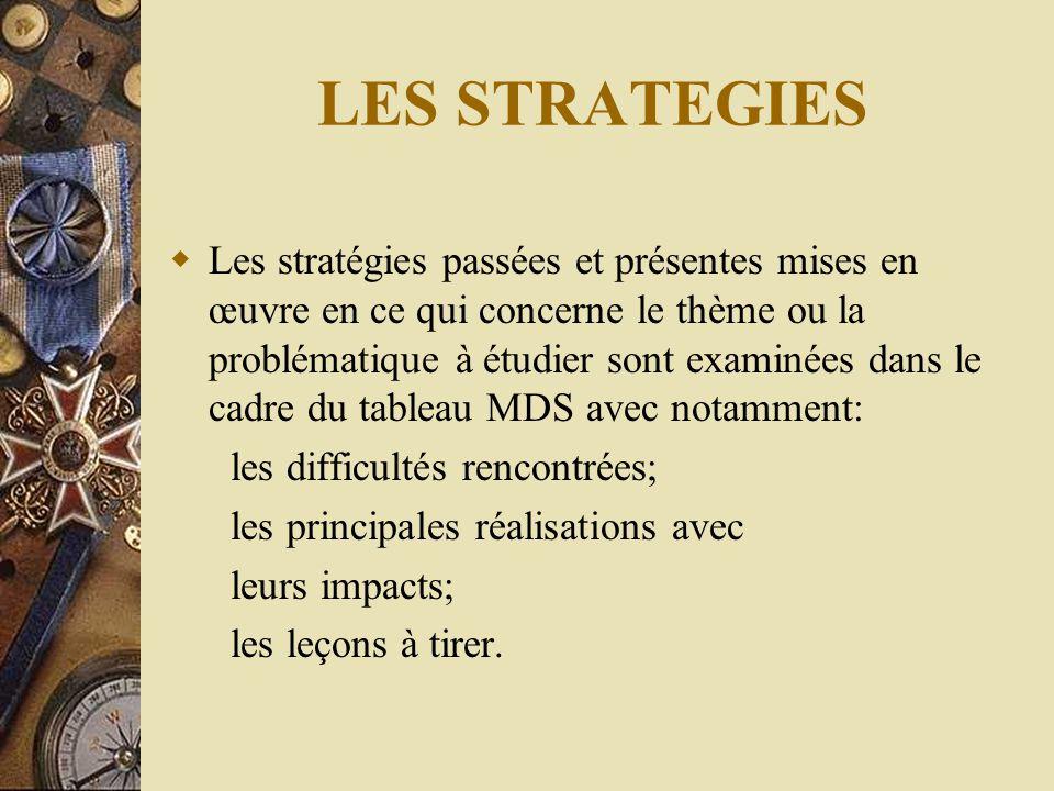 LES STRATEGIES  Les stratégies passées et présentes mises en œuvre en ce qui concerne le thème ou la problématique à étudier sont examinées dans le c