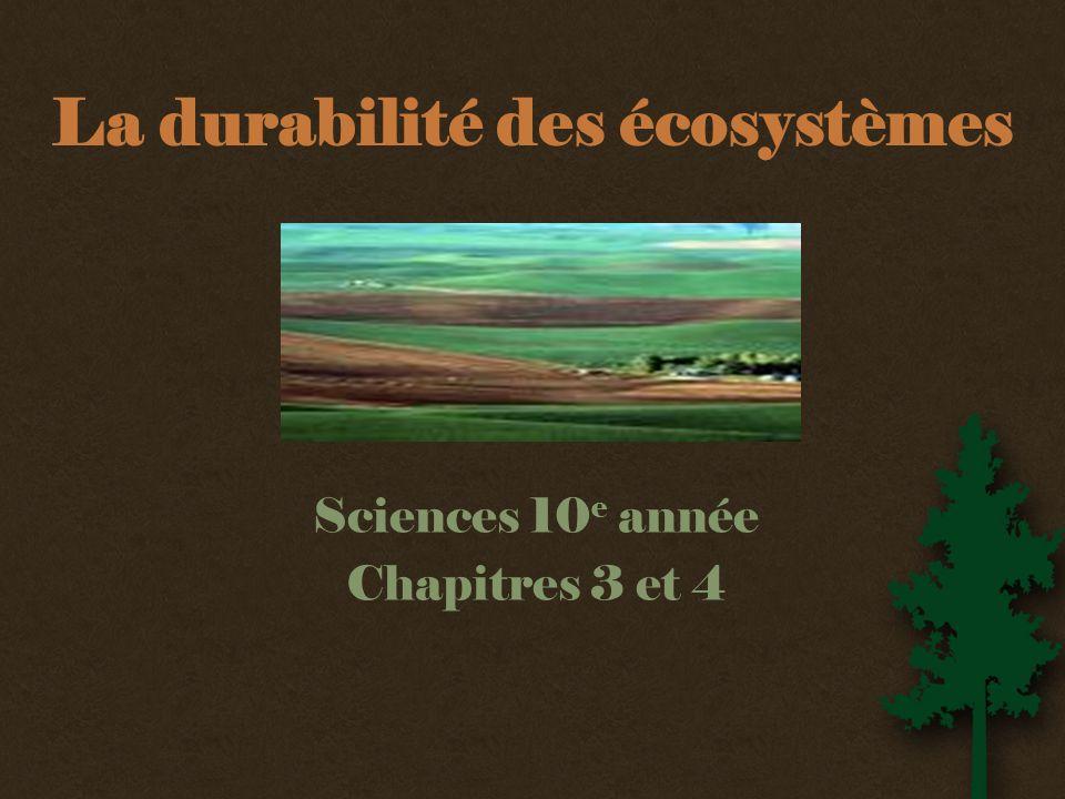 La durabilité des écosystèmes Sciences 10 e année Chapitres 3 et 4