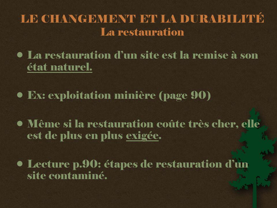 LE CHANGEMENT ET LA DURABILITÉ La restauration •La restauration d'un site est la remise à son état naturel.