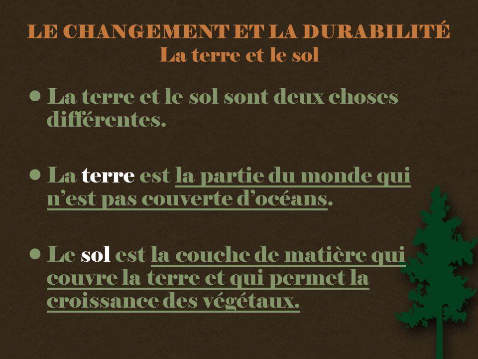 LE CHANGEMENT ET LA DURABILITÉ La terre et le sol •La terre et le sol sont deux choses différentes.