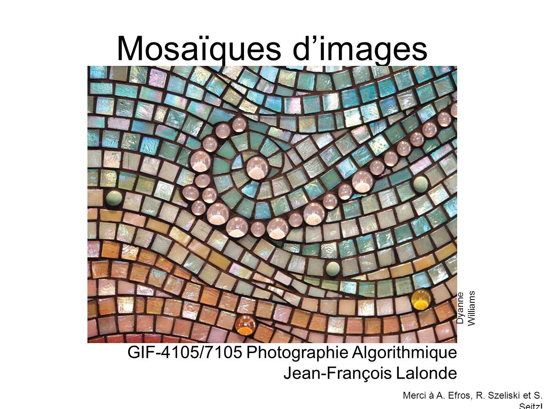Mosaïques d'images GIF-4105/7105 Photographie Algorithmique Jean-François Lalonde Merci à A. Efros, R. Szeliski et S. Seitz! Dyanne Williams