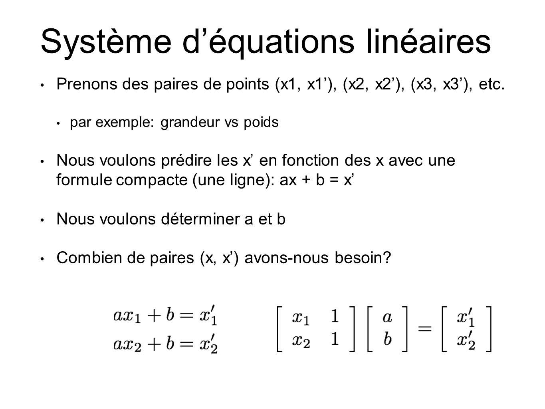 Système d'équations linéaires • Prenons des paires de points (x1, x1'), (x2, x2'), (x3, x3'), etc. • par exemple: grandeur vs poids • Nous voulons pré