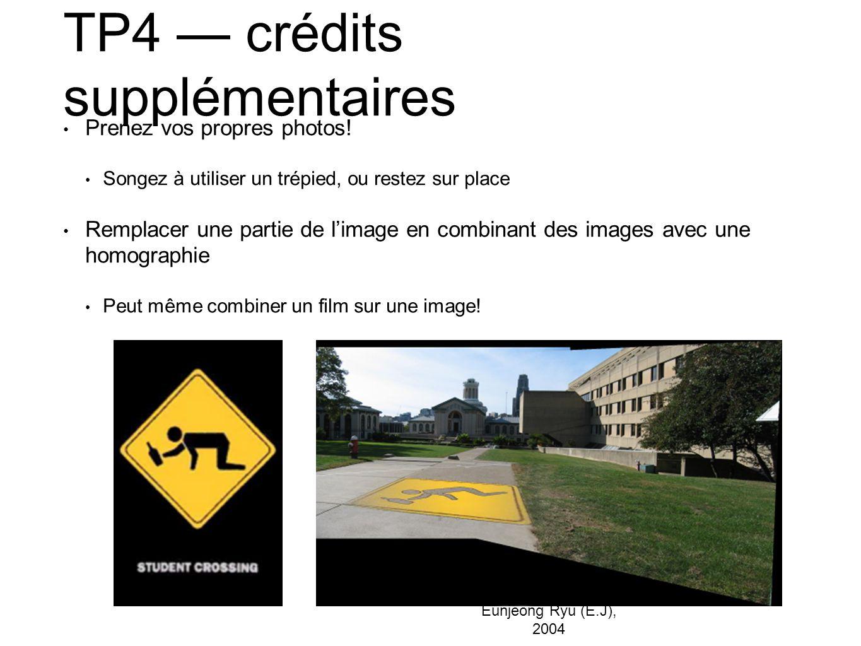 TP4 — crédits supplémentaires • Prenez vos propres photos! • Songez à utiliser un trépied, ou restez sur place • Remplacer une partie de l'image en co
