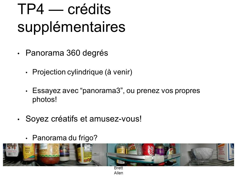 """TP4 — crédits supplémentaires • Panorama 360 degrés • Projection cylindrique (à venir) • Essayez avec """"panorama3"""", ou prenez vos propres photos! • Soy"""