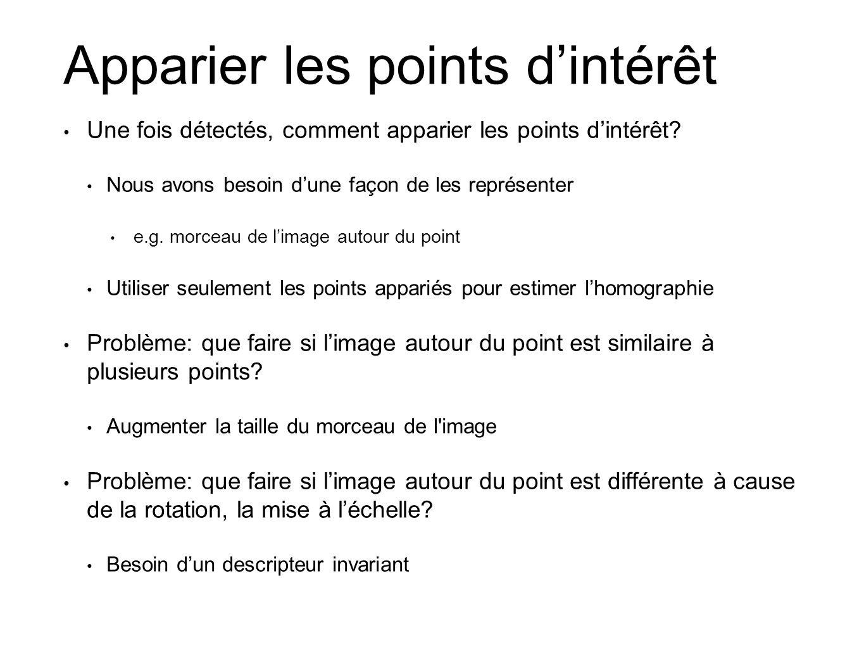 Apparier les points d'intérêt • Une fois détectés, comment apparier les points d'intérêt? • Nous avons besoin d'une façon de les représenter • e.g. mo