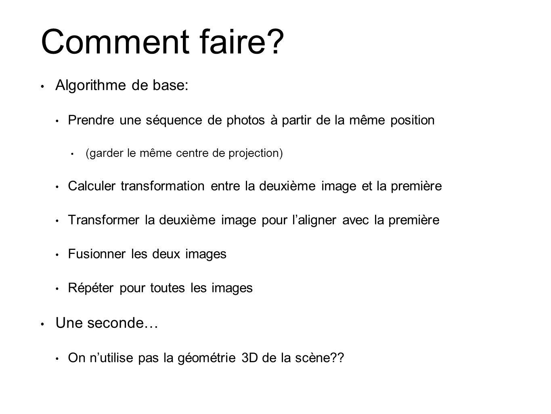 Comment faire? • Algorithme de base: • Prendre une séquence de photos à partir de la même position • (garder le même centre de projection) • Calculer