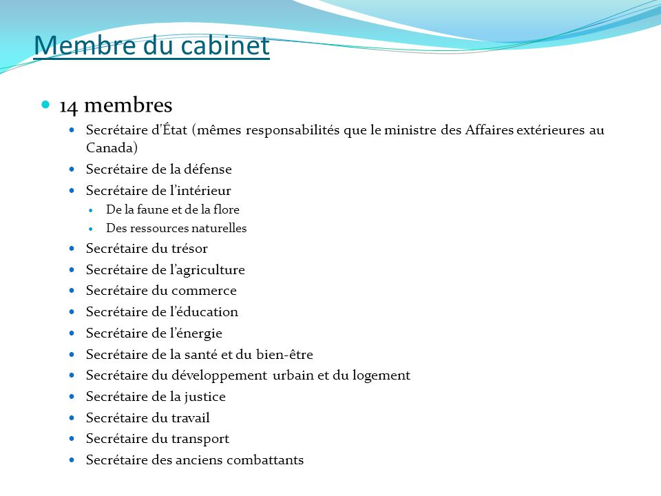 Membre du cabinet  14 membres  Secrétaire d'État (mêmes responsabilités que le ministre des Affaires extérieures au Canada)  Secrétaire de la défen