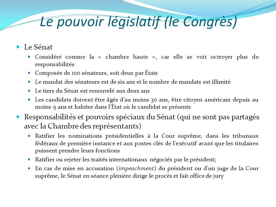 Le pouvoir législatif (le Congrès)  Le Sénat  Considéré comme la « chambre haute », car elle se voit octroyer plus de responsabilités  Composée de