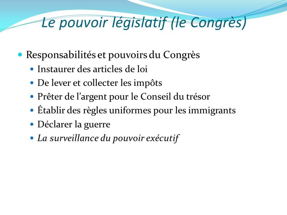 Le pouvoir législatif (le Congrès)  Responsabilités et pouvoirs du Congrès  Instaurer des articles de loi  De lever et collecter les impôts  Prête