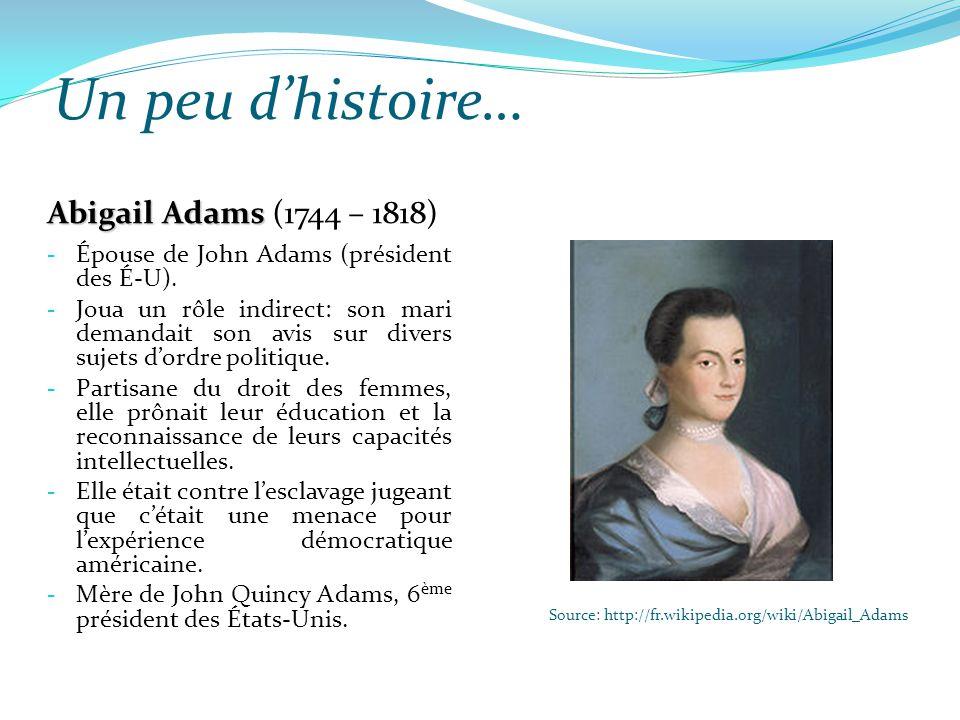 Un peu d'histoire… Source: http://fr.wikipedia.org/wiki/Abigail_Adams Abigail Adams Abigail Adams (1744 – 1818) - Épouse de John Adams (président des