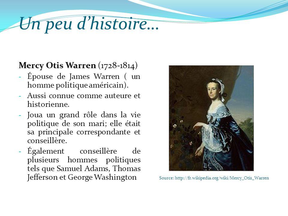 Un peu d'histoire… Source: http://fr.wikipedia.org/wiki/Mercy_Otis_Warren Mercy Otis Warren Mercy Otis Warren (1728-1814) - Épouse de James Warren ( u