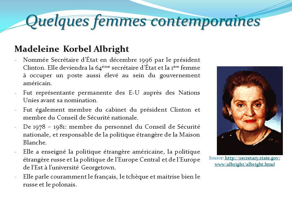 Quelques femmes contemporaines Source: http://secretary.state.gov/ www/albright/albright.html Madeleine Korbel Albright - Nommée Secrétaire d'État en