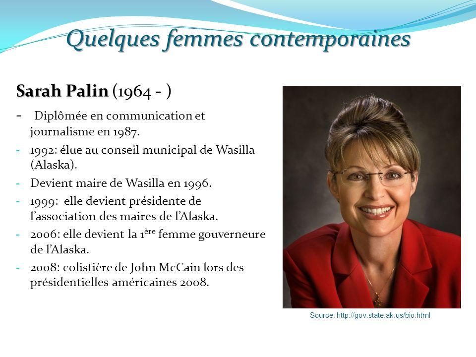 Quelques femmes contemporaines Sarah Palin Sarah Palin (1964 - ) - Diplômée en communication et journalisme en 1987. - 1992: élue au conseil municipal