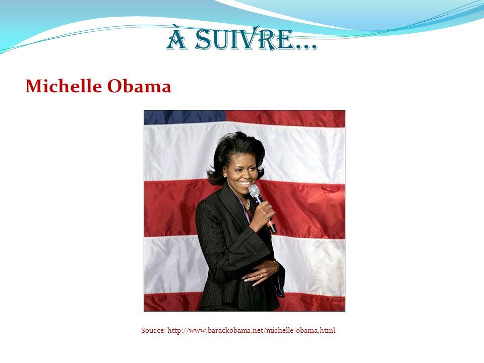 À SUIVRE… Michelle Obama Source: http://www.barackobama.net/michelle-obama.html