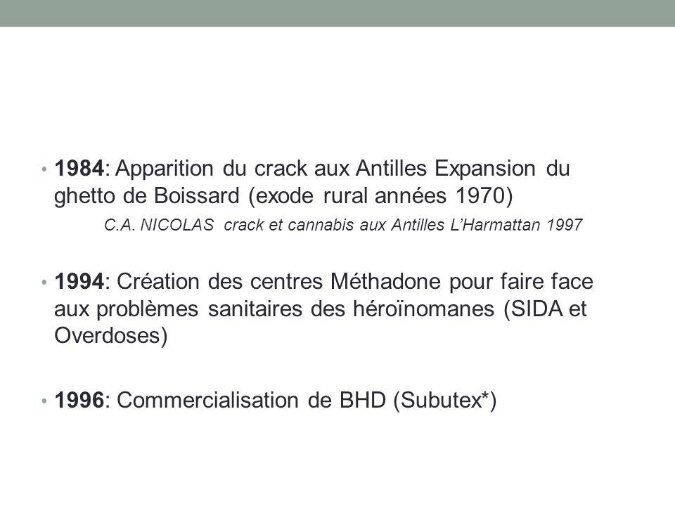 • 1984: Apparition du crack aux Antilles Expansion du ghetto de Boissard (exode rural années 1970) C.A. NICOLAS crack et cannabis aux Antilles L'Harma
