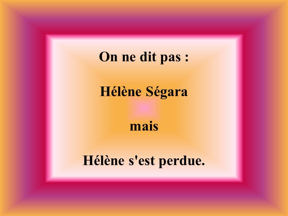 On ne dit pas : Hélène Ségara mais Hélène s'est perdue.