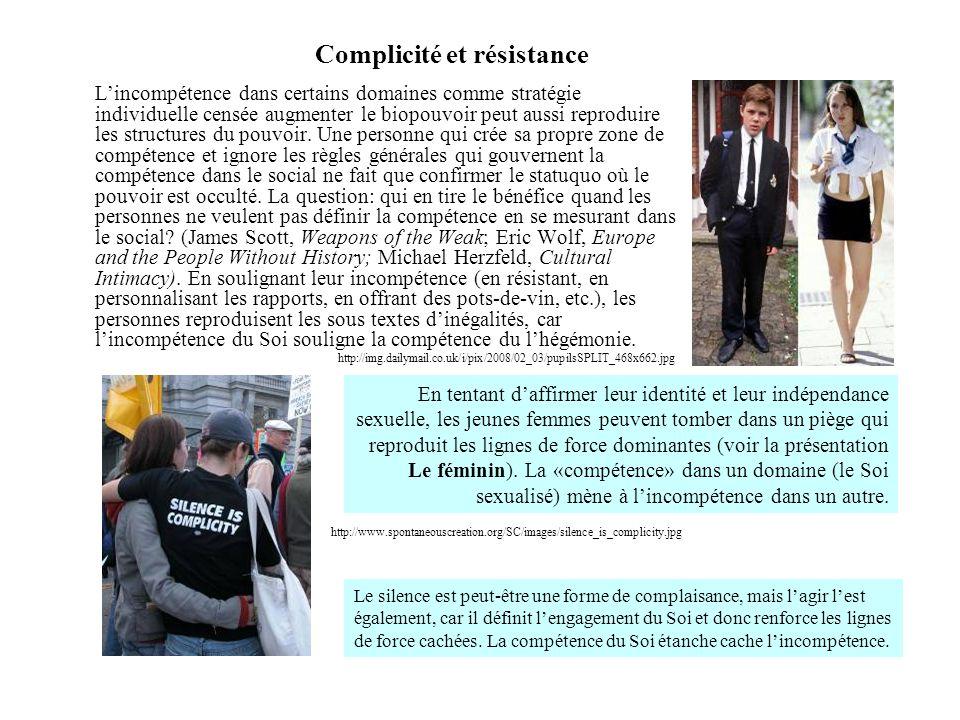 Complicité et résistance L'incompétence dans certains domaines comme stratégie individuelle censée augmenter le biopouvoir peut aussi reproduire les s