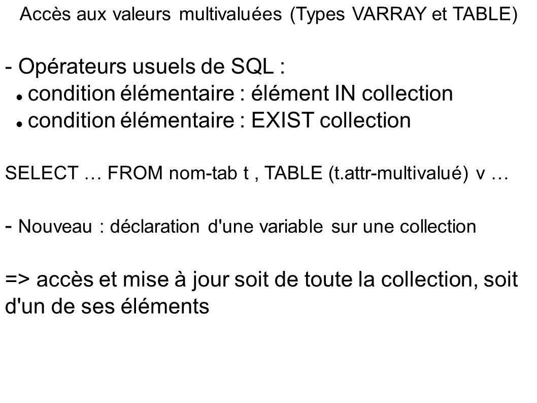 Accès aux valeurs multivaluées (Types VARRAY et TABLE) - Opérateurs usuels de SQL :  condition élémentaire : élément IN collection  condition élémen