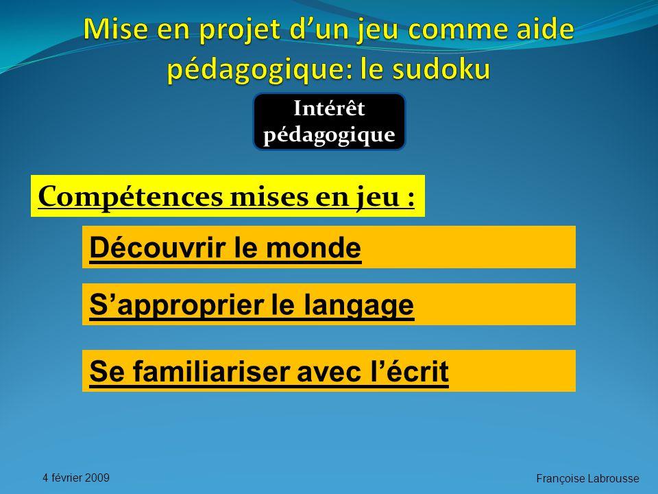 Françoise Labrousse 4 février 2009 Intérêt pédagogique Compétences mises en jeu : S'approprier le langage Se familiariser avec l'écrit Découvrir le monde