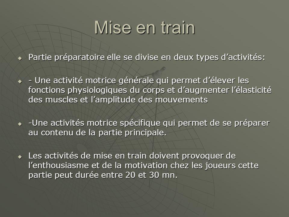 Mise en train  Partie préparatoire elle se divise en deux types d'activités:  - Une activité motrice générale qui permet d'élever les fonctions phys
