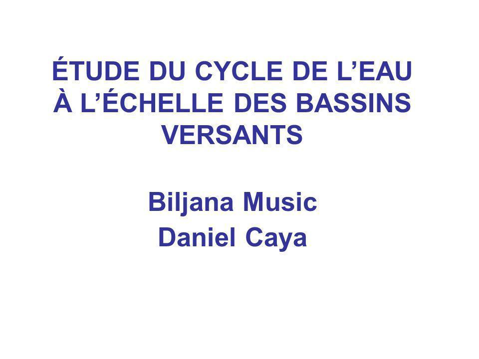 ÉTUDE DU CYCLE DE L'EAU À L'ÉCHELLE DES BASSINS VERSANTS Biljana Music Daniel Caya