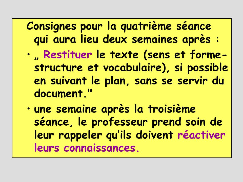 """Consignes pour la quatrième séance qui aura lieu deux semaines après : •"""" Restituer le texte (sens et forme- structure et vocabulaire), si possible en"""