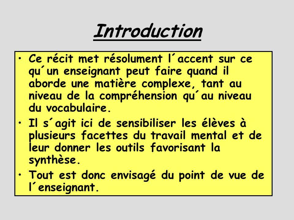 Introduction •Ce récit met résolument l´accent sur ce qu´un enseignant peut faire quand il aborde une matière complexe, tant au niveau de la compréhension qu´au niveau du vocabulaire.