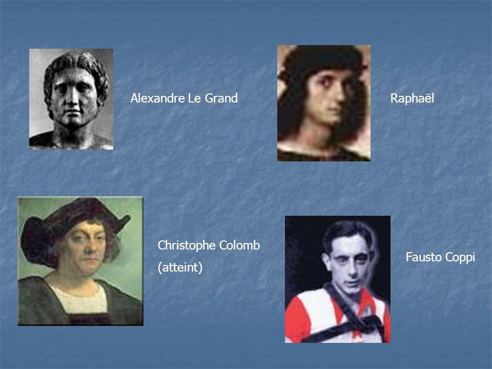 Alexandre Le Grand Christophe Colomb (atteint) Raphaël Fausto Coppi