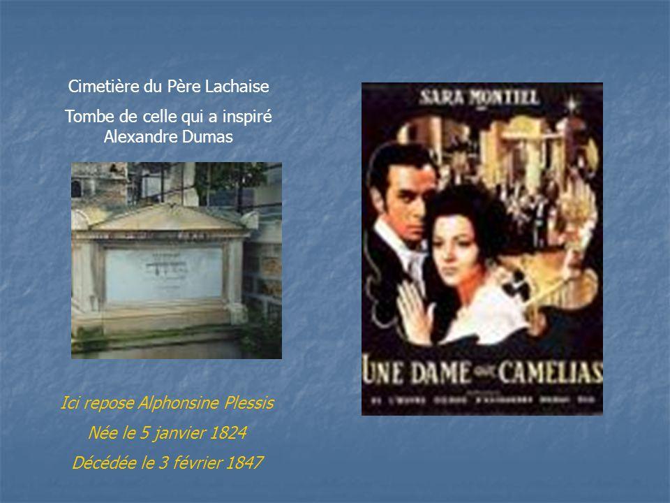 Ici repose Alphonsine Plessis Née le 5 janvier 1824 Décédée le 3 février 1847 Cimetière du Père Lachaise Tombe de celle qui a inspiré Alexandre Dumas