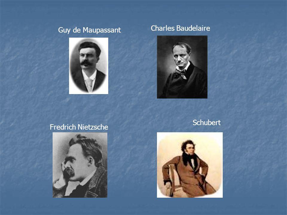 Guy de Maupassant Charles Baudelaire Fredrich Nietzsche Schubert