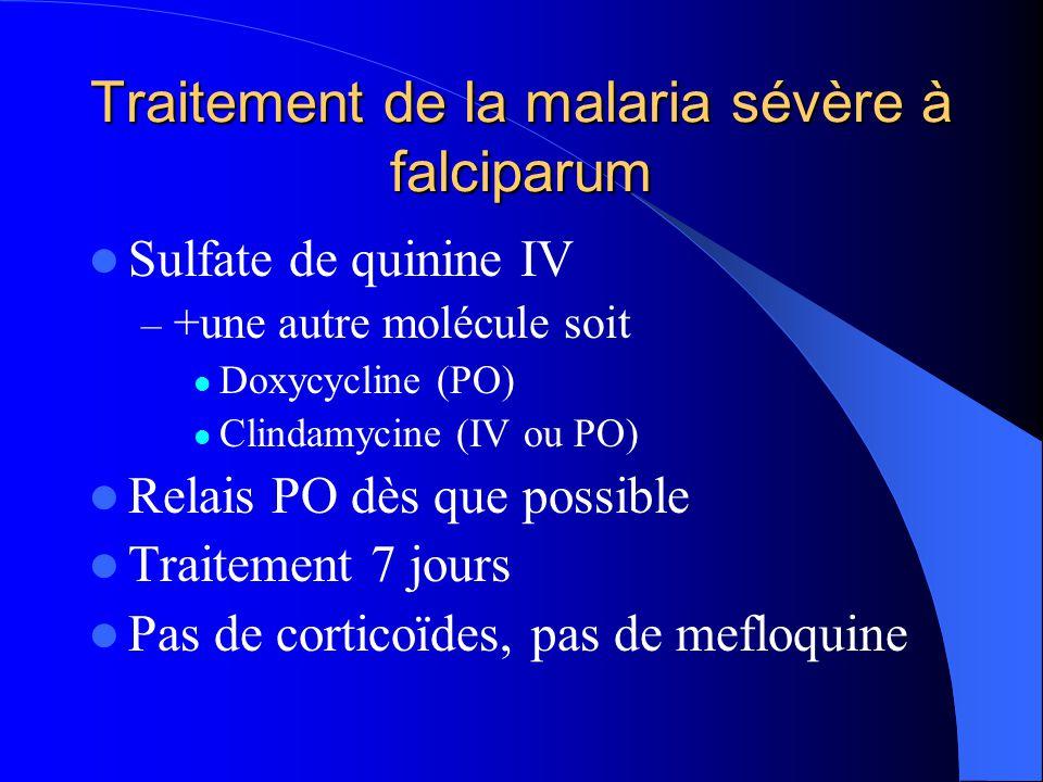 Traitement de la malaria sévère à falciparum  Sulfate de quinine IV – +une autre molécule soit  Doxycycline (PO)  Clindamycine (IV ou PO)  Relais