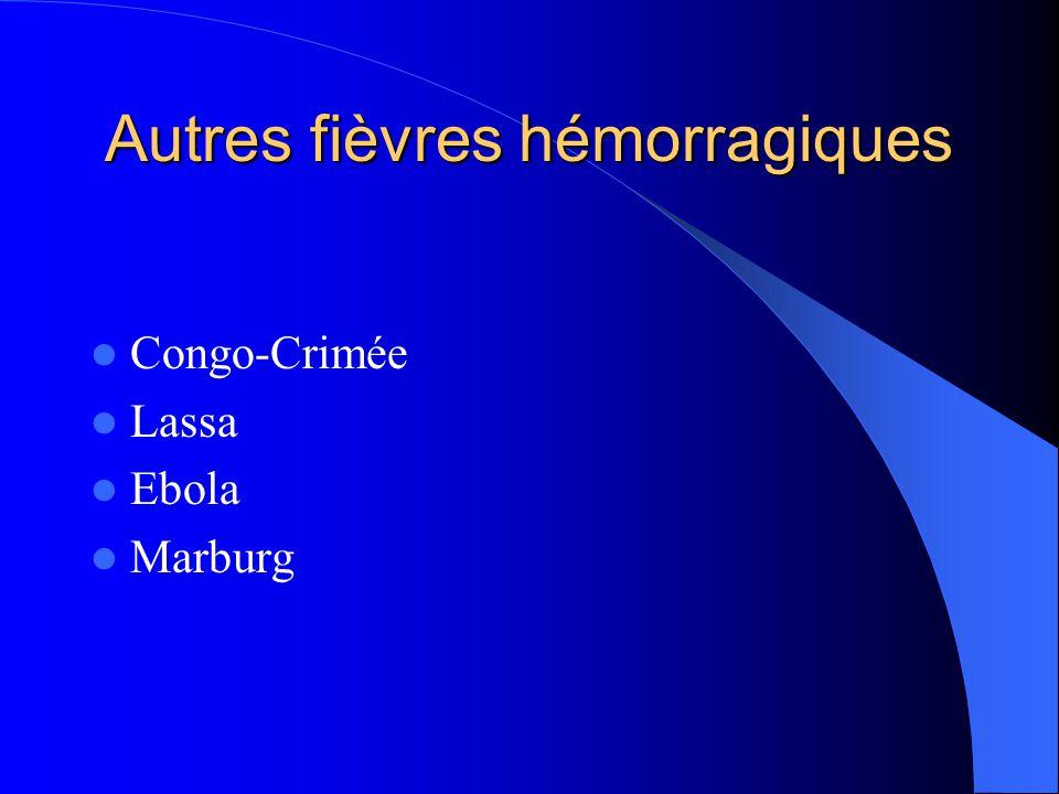 Autres fièvres hémorragiques  Congo-Crimée  Lassa  Ebola  Marburg
