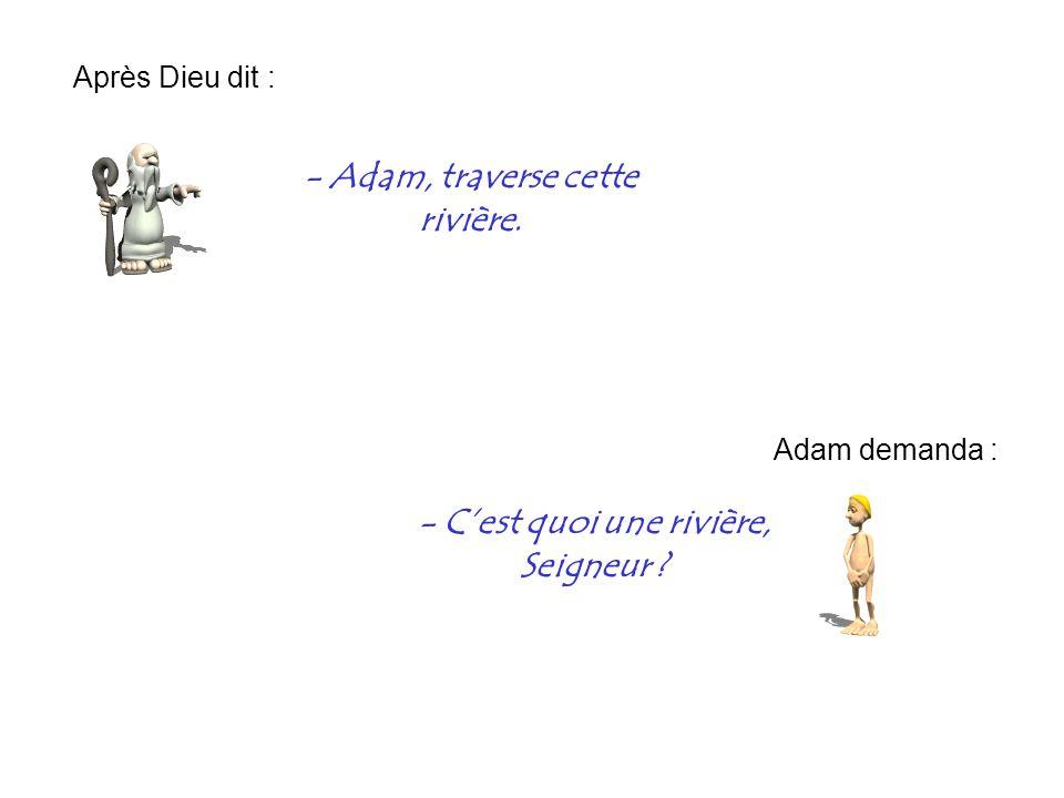 Et là Adam partit.