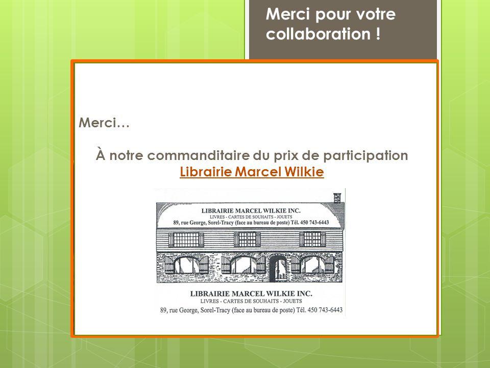 Merci pour votre collaboration ! Merci… À notre commanditaire du prix de participation Librairie Marcel Wilkie