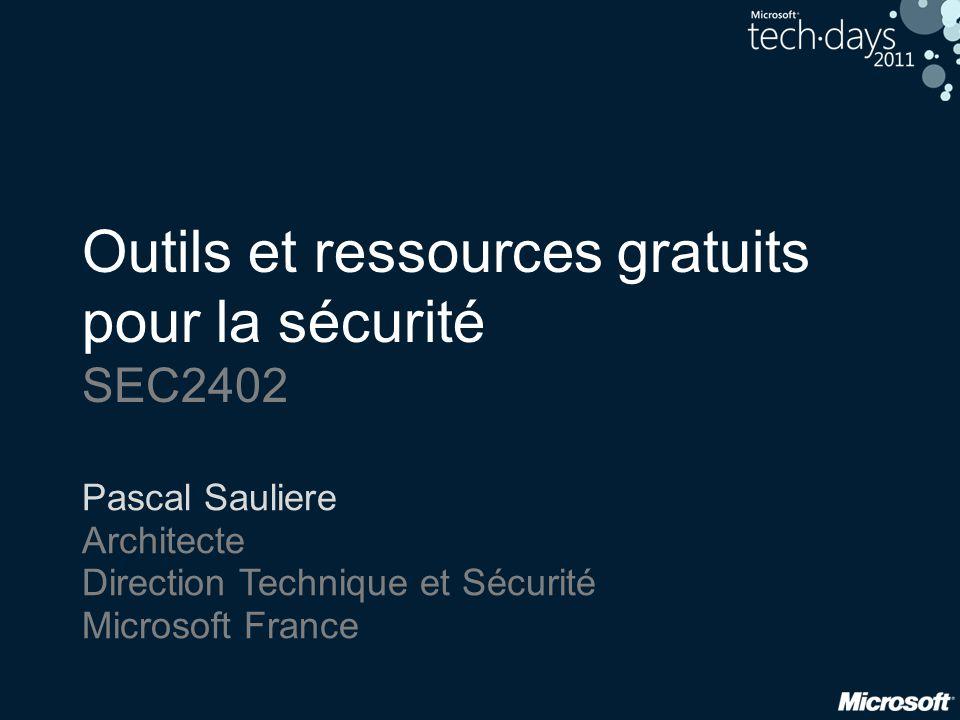 Outils et ressources gratuits pour la sécurité SEC2402 Pascal Sauliere Architecte Direction Technique et Sécurité Microsoft France