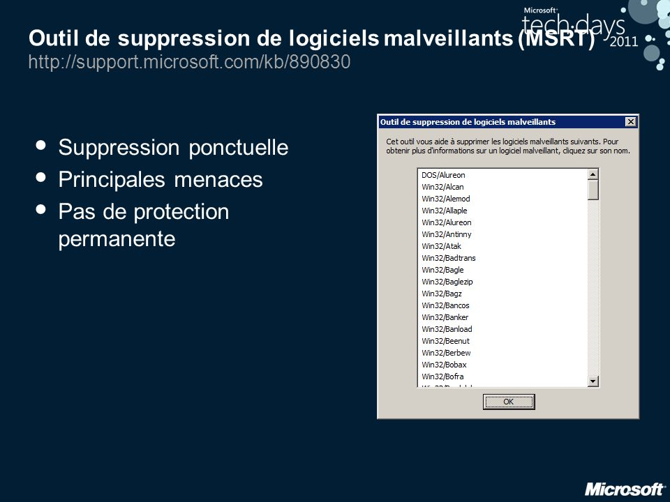 Outil de suppression de logiciels malveillants (MSRT) http://support.microsoft.com/kb/890830 • Suppression ponctuelle • Principales menaces • Pas de protection permanente