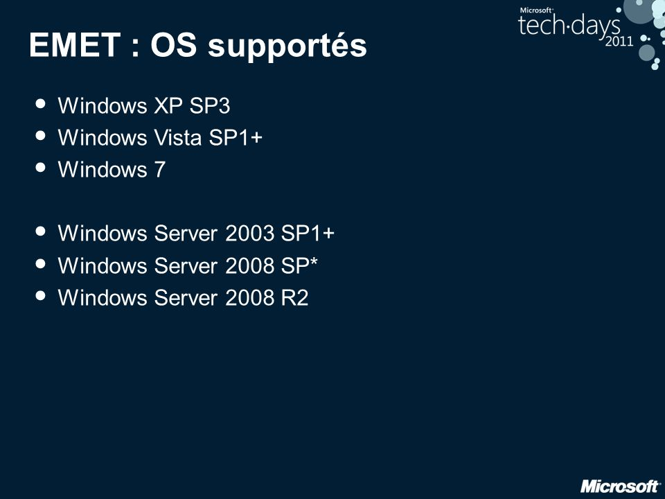 EMET : OS supportés • Windows XP SP3 • Windows Vista SP1+ • Windows 7 • Windows Server 2003 SP1+ • Windows Server 2008 SP* • Windows Server 2008 R2