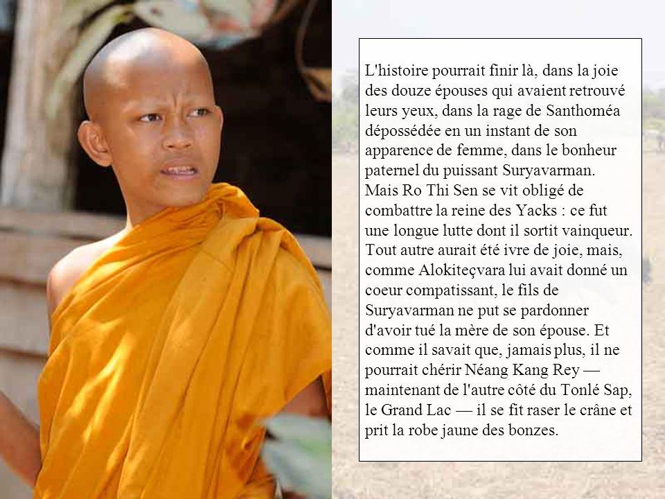 Alors, le coeur déchiré, pour créer un obstacle infranchissable que lui-même ne pourrait jamais anéantir, Ro Thi Sen jeta à la fois sceptre et rameau.