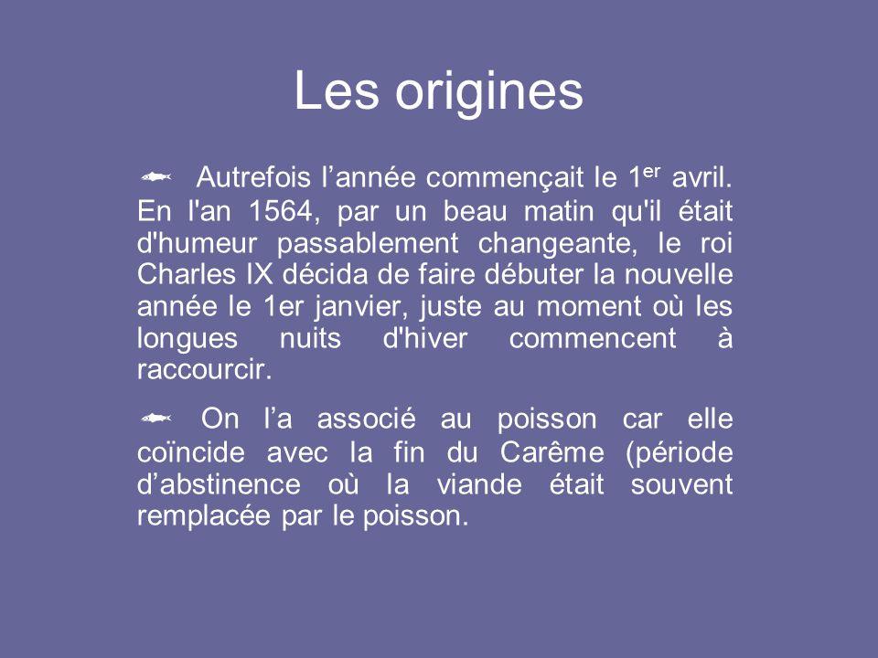Les origines  Autrefois l'année commençait le 1 er avril.