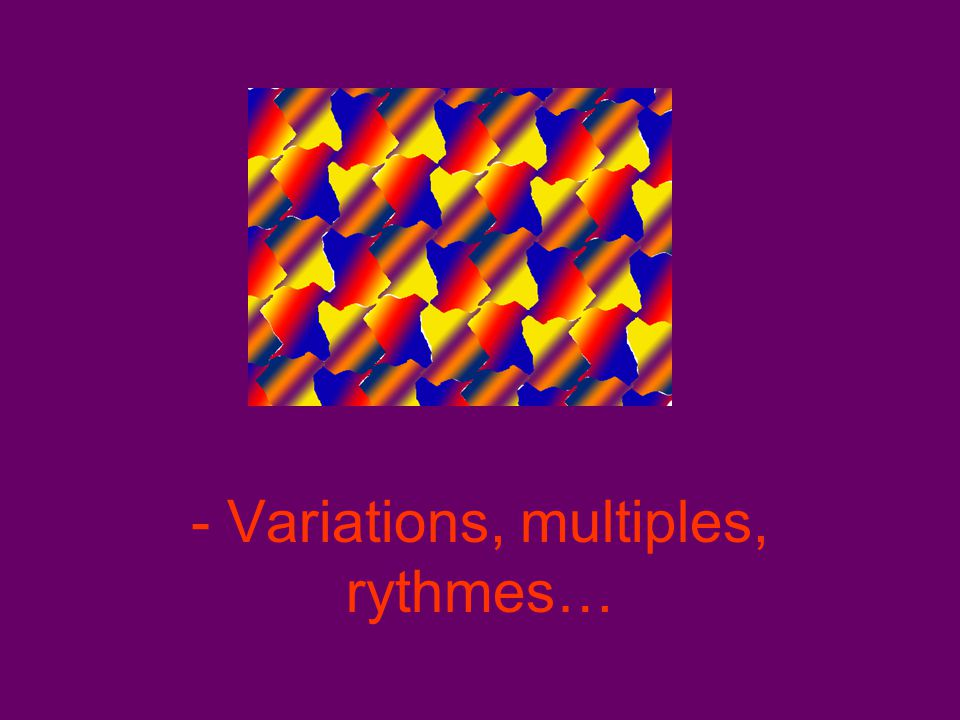 - Variations, multiples, rythmes…