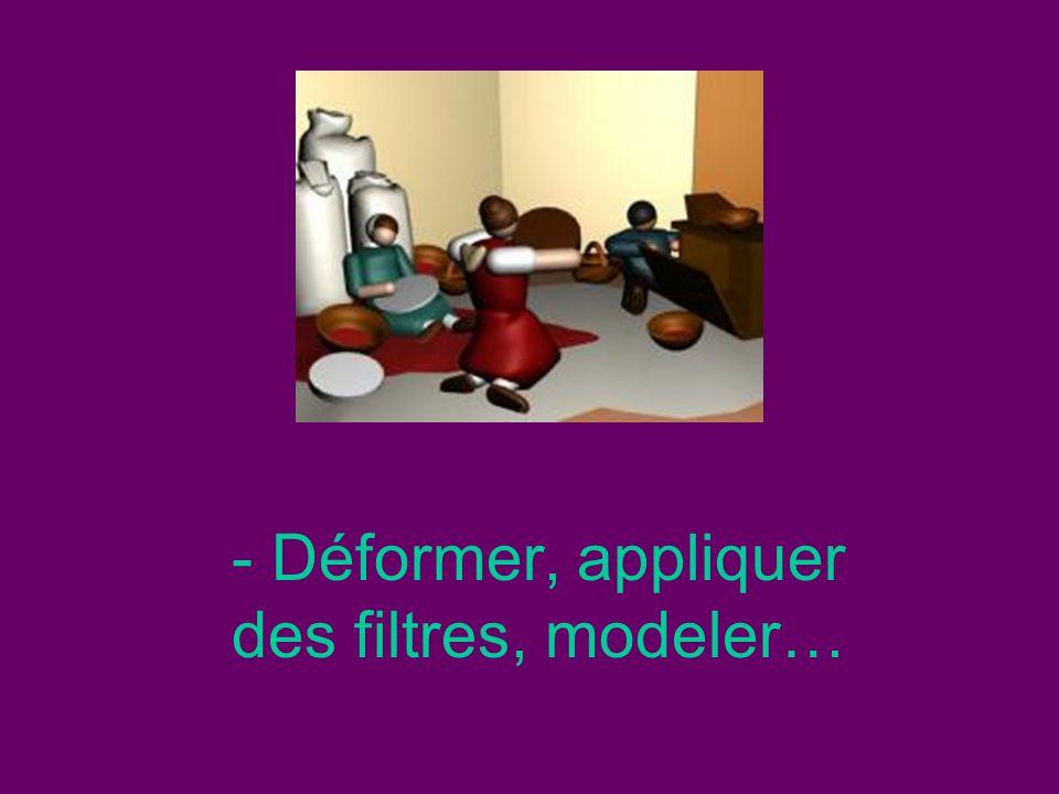 - Déformer, appliquer des filtres, modeler…
