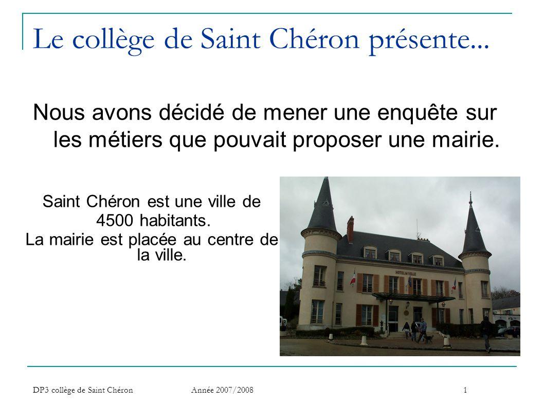 DP3 collège de Saint Chéron Année 2007/20081 Le collège de Saint Chéron présente... Nous avons décidé de mener une enquête sur les métiers que pouvait