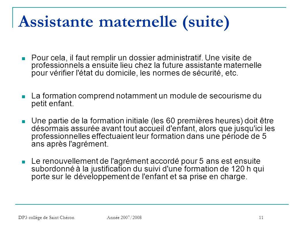 DP3 collège de Saint Chéron Année 2007/200811 Assistante maternelle (suite)  Pour cela, il faut remplir un dossier administratif. Une visite de profe