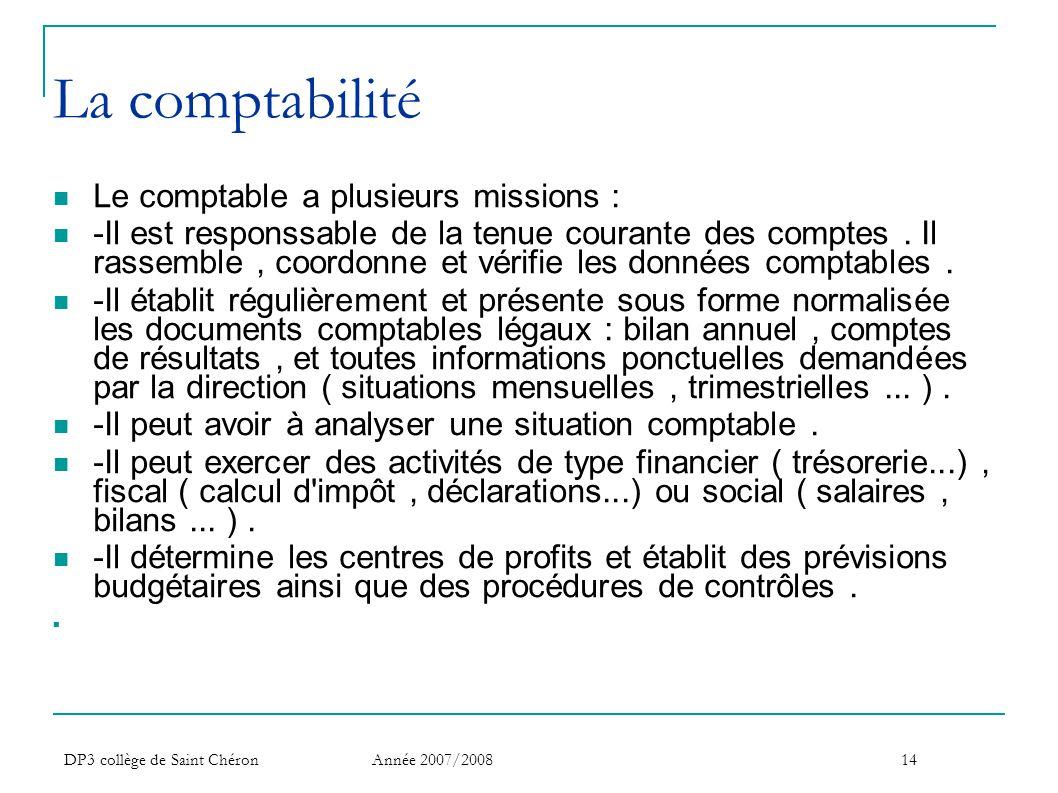 DP3 collège de Saint Chéron Année 2007/200814 La comptabilité  Le comptable a plusieurs missions :  -Il est responssable de la tenue courante des co