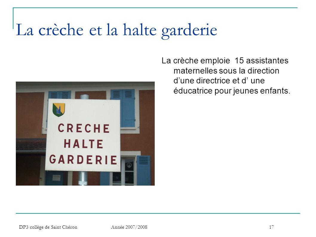DP3 collège de Saint Chéron Année 2007/200817 La crèche et la halte garderie La crèche emploie 15 assistantes maternelles sous la direction d'une dire