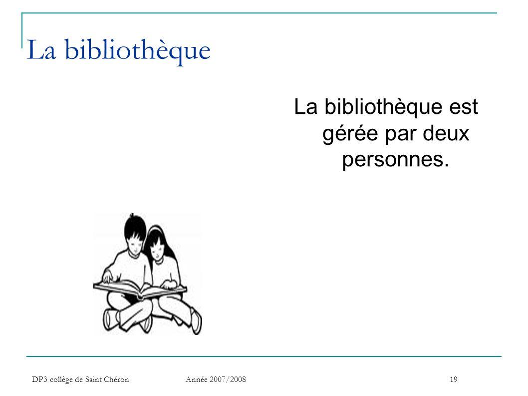 DP3 collège de Saint Chéron Année 2007/200819 La bibliothèque La bibliothèque est gérée par deux personnes.