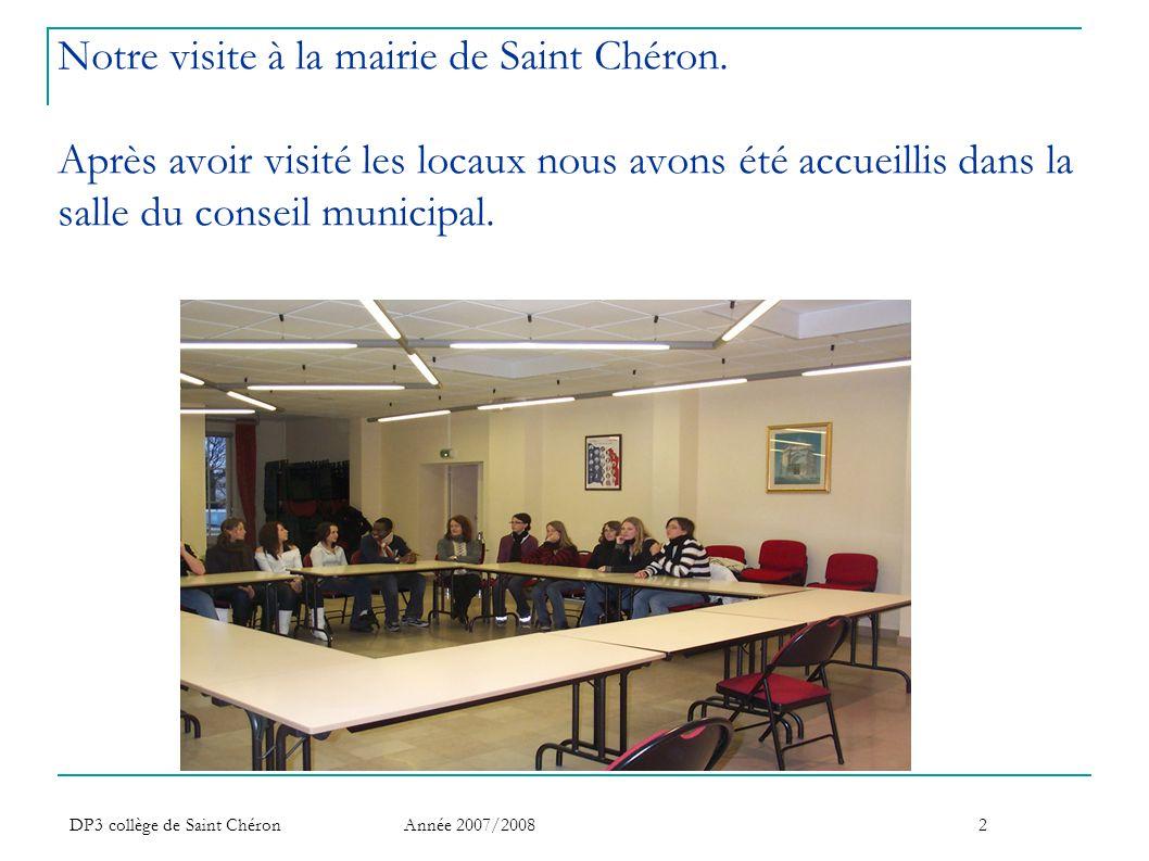 DP3 collège de Saint Chéron Année 2007/20082 Notre visite à la mairie de Saint Chéron. Après avoir visité les locaux nous avons été accueillis dans la