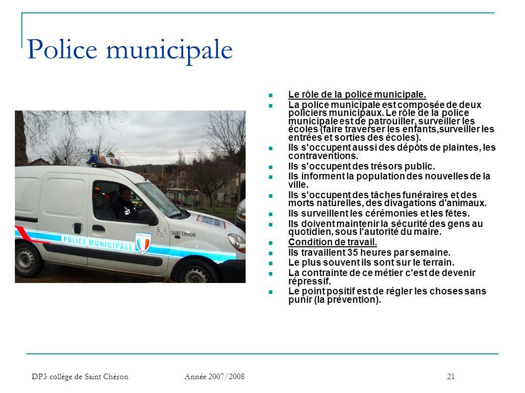 DP3 collège de Saint Chéron Année 2007/200821 Police municipale  Le rôle de la police municipale.  La police municipale est composée de deux policie